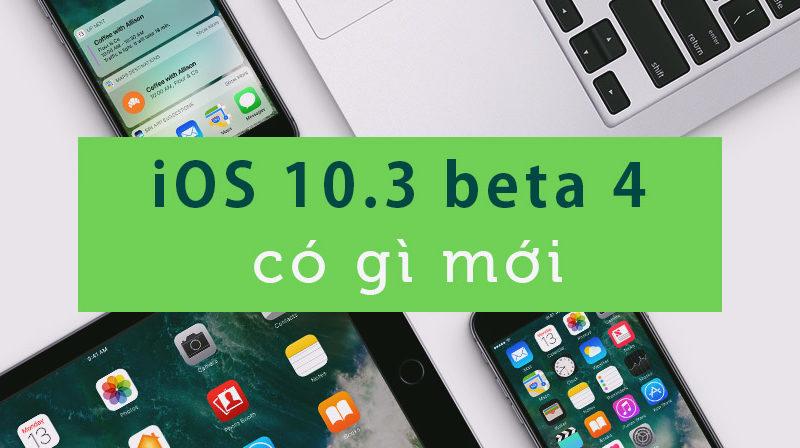 Apple phát hành iOS 10.3 beta 4 cho developer và public tester